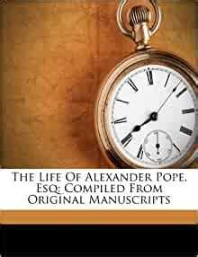 The Life Of Alexander Pope, Esq: Compiled From Original