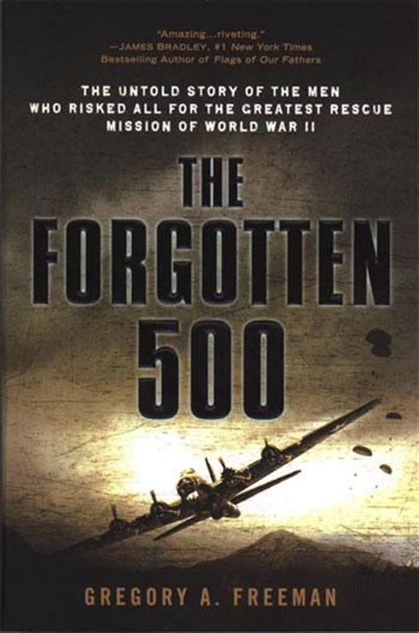 The Forgotten 500 : The Untold Story Of The Men Who Risked