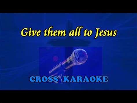 Give them all to Jesus- karaoke backing with lyrics by